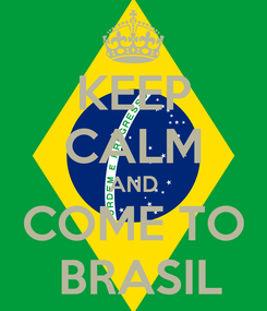 Poster: KEEP CALM AND COME TO  BRASIL