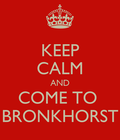 Poster: KEEP CALM AND COME TO  BRONKHORST
