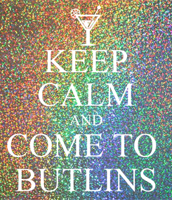 Poster: KEEP CALM AND COME TO  BUTLINS