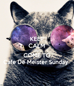 Poster: KEEP CALM AND COME TO Cafe De Meister Sunday