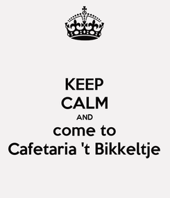 Poster: KEEP CALM AND come to Cafetaria 't Bikkeltje