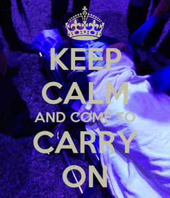 Poster: KEEP CALM AND COME TO CARRY ON