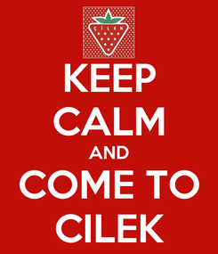 Poster: KEEP CALM AND COME TO CILEK