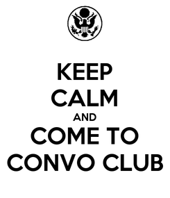 Poster: KEEP CALM AND COME TO CONVO CLUB
