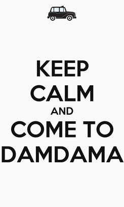 Poster: KEEP CALM AND COME TO DAMDAMA