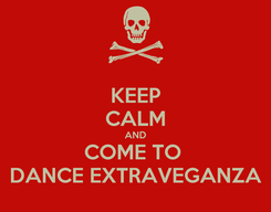 Poster: KEEP CALM AND COME TO  DANCE EXTRAVEGANZA