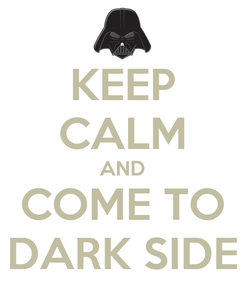 Poster: KEEP CALM AND COME TO DARK SIDE