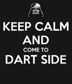 Poster: KEEP CALM AND COME TO DART SIDE