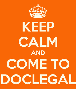 Poster: KEEP CALM AND COME TO DOCLEGAL