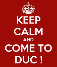 Poster: KEEP CALM AND COME TO DUC !