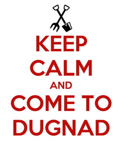 Poster: KEEP CALM AND COME TO DUGNAD