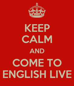 Poster: KEEP CALM AND COME TO ENGLISH LIVE