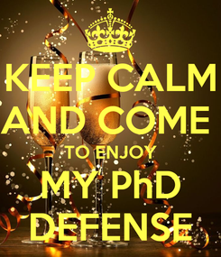 Poster: KEEP CALM AND COME  TO ENJOY MY PhD DEFENSE