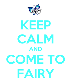 Poster: KEEP CALM AND COME TO FAIRY