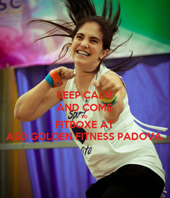 Poster: KEEP CALM AND COME TO FITBOXE AT ASD GOLDEN FITNESS PADOVA
