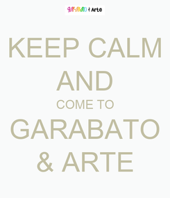 Poster: KEEP CALM AND COME TO GARABATO & ARTE