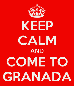 Poster: KEEP CALM AND COME TO GRANADA
