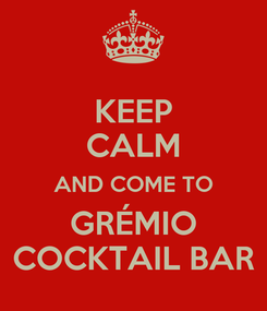 Poster: KEEP CALM AND COME TO GRÉMIO COCKTAIL BAR