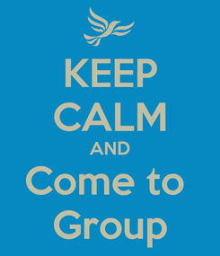 Poster: KEEP CALM AND Come to  Group