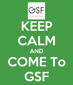 Poster: KEEP CALM AND COME To GSF