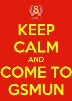 Poster: KEEP CALM AND COME TO GSMUN