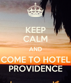 Poster: KEEP CALM AND COME TO HOTEL PROVIDENCE