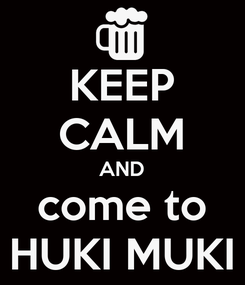 Poster: KEEP CALM AND come to HUKI MUKI