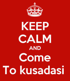 Poster: KEEP CALM AND Come To kusadasi