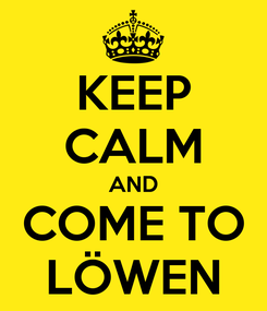 Poster: KEEP CALM AND COME TO LÖWEN