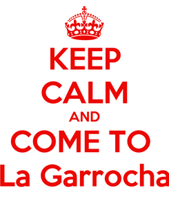 Poster: KEEP CALM AND COME TO  La Garrocha