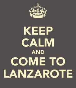 Poster: KEEP CALM AND COME TO LANZAROTE