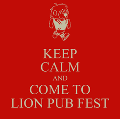 Poster: KEEP CALM AND COME TO LION PUB FEST