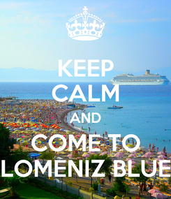 Poster: KEEP CALM AND COME TO LOMENIZ BLUE