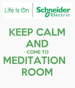 Poster: KEEP CALM AND COME TO MEDITATION   ROOM