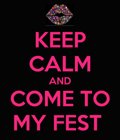 Poster: KEEP CALM AND COME TO MY FEST