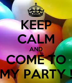 Poster: KEEP CALM AND COME TO MY PARTY !