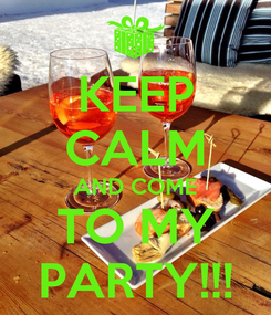 Poster: KEEP CALM AND COME TO MY PARTY!!!