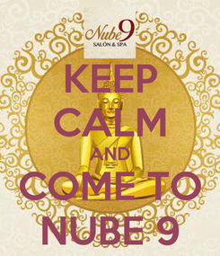 Poster: KEEP CALM AND COME TO NUBE 9