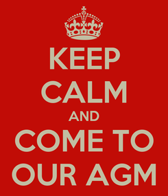 Poster: KEEP CALM AND COME TO OUR AGM
