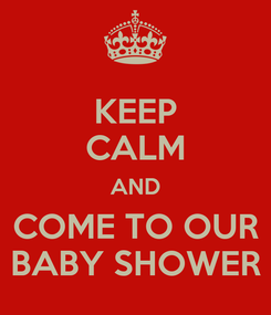 Poster: KEEP CALM AND COME TO OUR BABY SHOWER