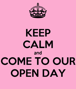 Poster: KEEP CALM and COME TO OUR OPEN DAY