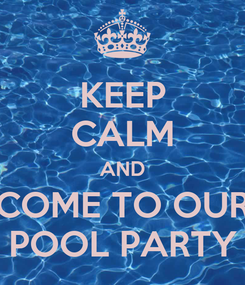 Poster: KEEP CALM AND COME TO OUR POOL PARTY