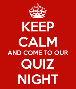 Poster: KEEP CALM AND COME TO OUR QUIZ NIGHT