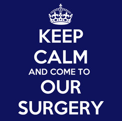 Poster: KEEP CALM AND COME TO  OUR SURGERY