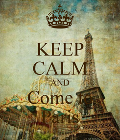 Poster: KEEP CALM AND Come to Paris