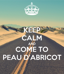 Poster: KEEP CALM AND COME TO PEAU D'ABRICOT