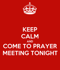 Poster: KEEP CALM AND COME TO PRAYER MEETING TONIGHT
