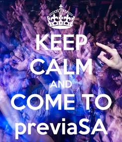 Poster: KEEP CALM AND COME TO previaSA