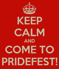 Poster: KEEP CALM AND COME TO PRIDEFEST!