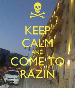 Poster: KEEP CALM AND COME TO RAZIN